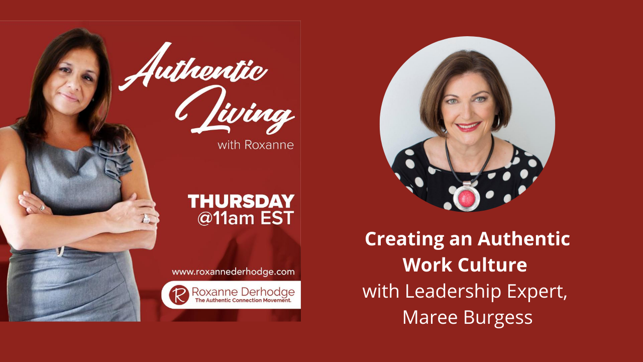 Maree Burgess on Authentic Living with Roxanne Derhodge authentic work culture