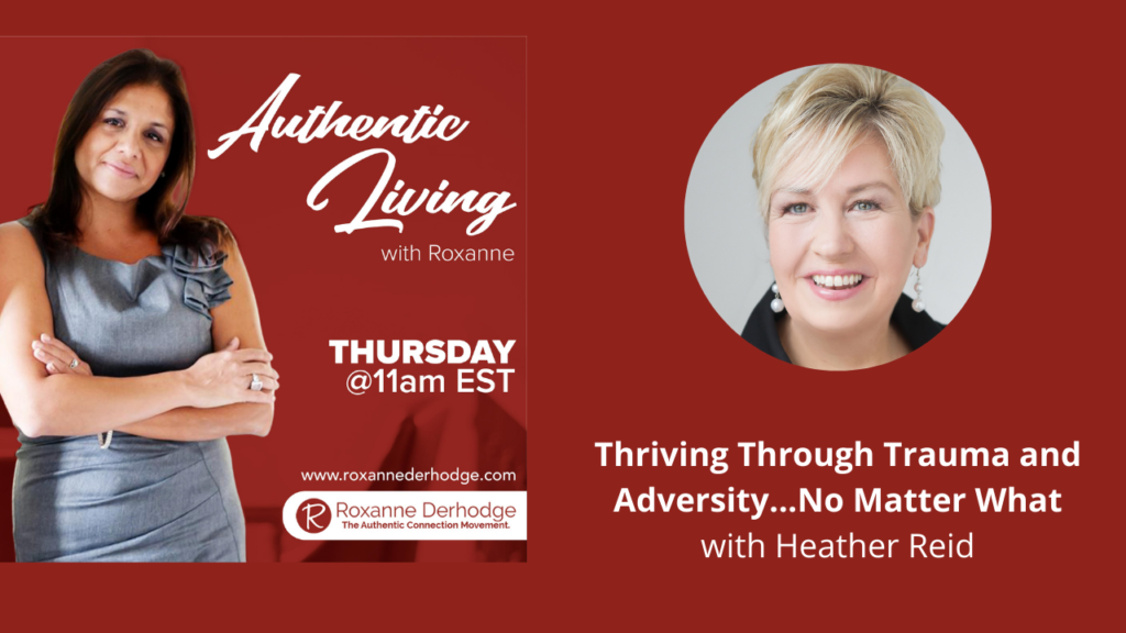 Authentic Living with Roxanne Derhodge and Heather Reid