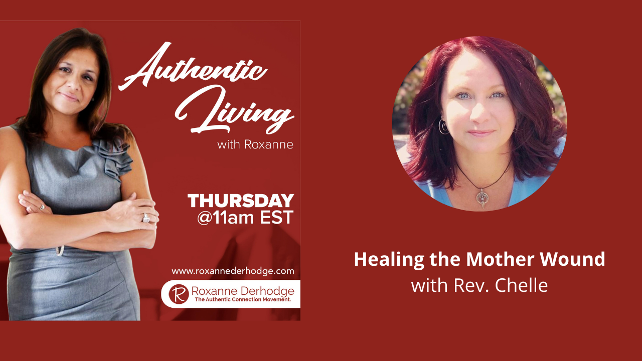 Authentic Living with Roxanne Derhodge and Rev. Chelle