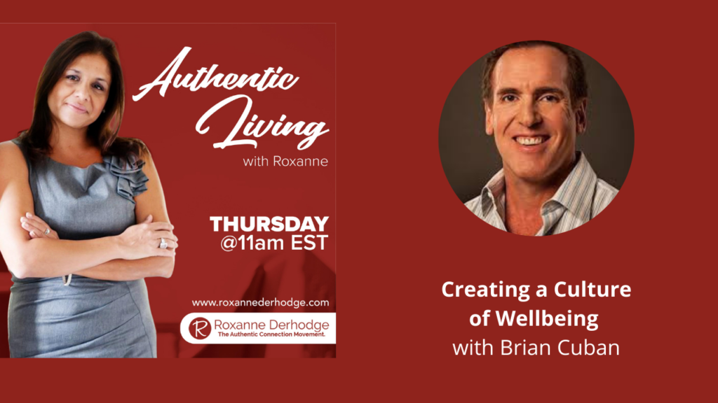 Create a Culture of Wellbeing Authentic Living with Roxanne Derhodge and Brian Cuban