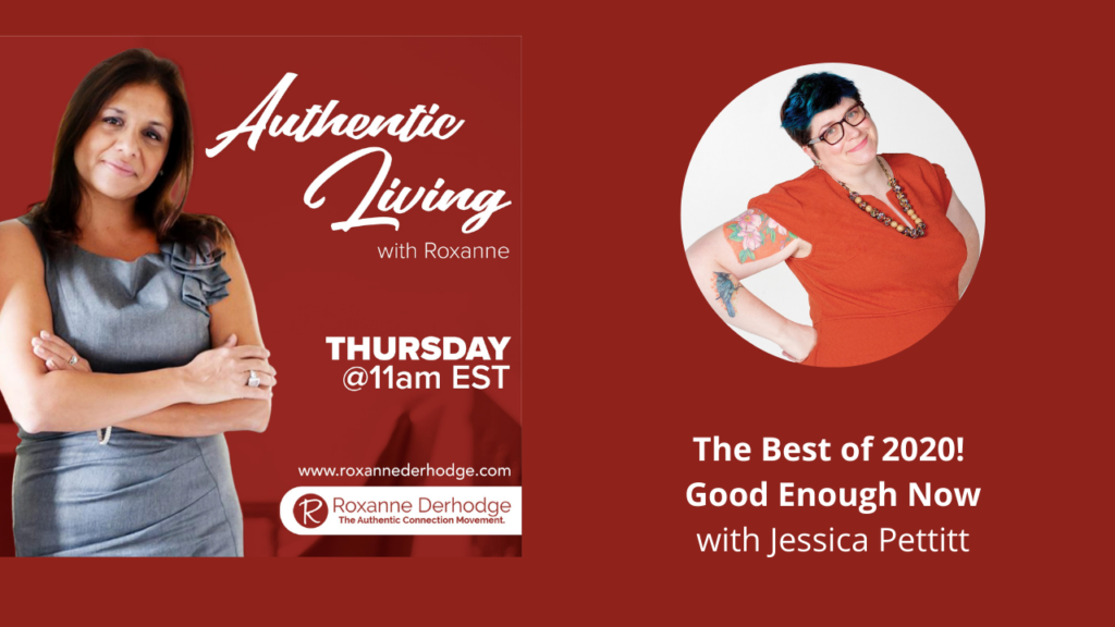 Best of 2020 Good enough now Jessica Pettitt on Authentic Living with Roxanne Derhodge