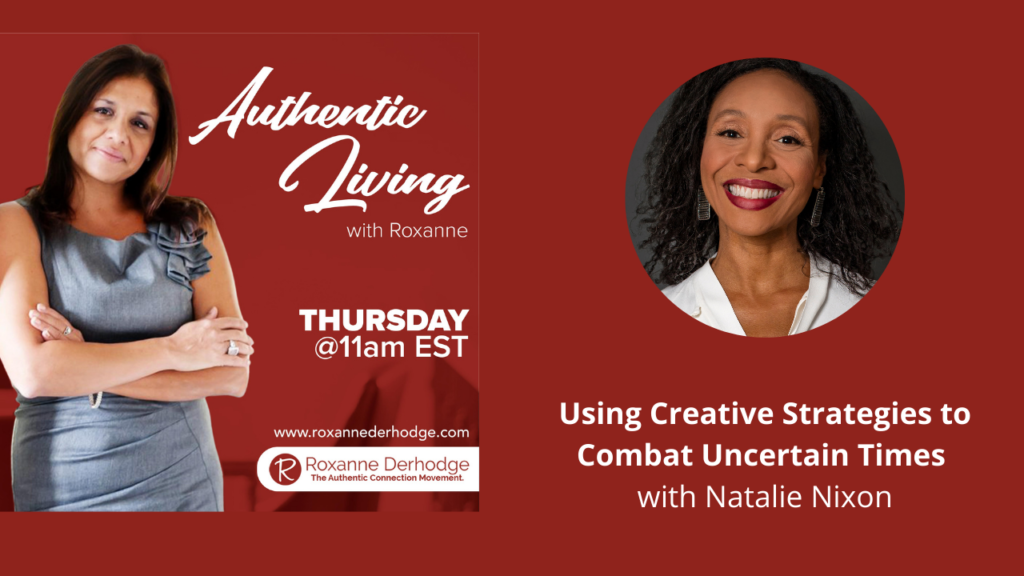 Authentic Living with Roxanne Derhodge and Natalie Nixon creative strategies