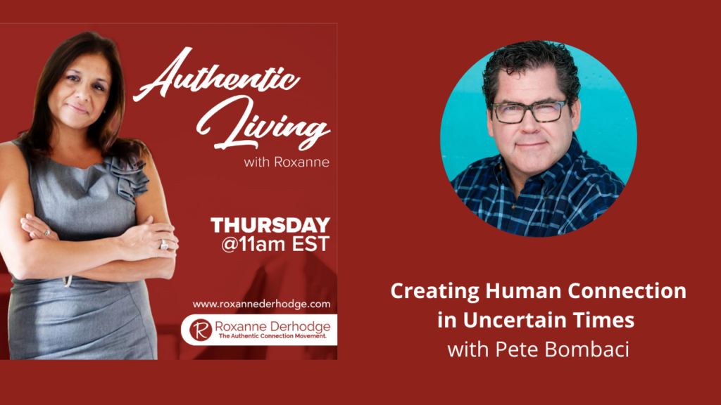 Authentic Living with Roxanne Derhodge and Pete Bombaci about connection