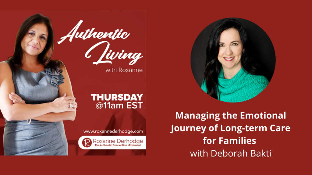 Managing the Emotional Journey of long-term Care for Families with Roxanne Derhodge and Deborah Bakti