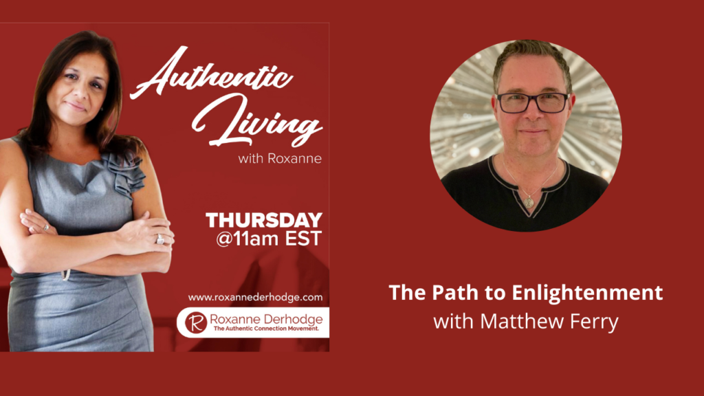 The Path to Enlightenment with Roxanne Derhodge and Matthew Ferry