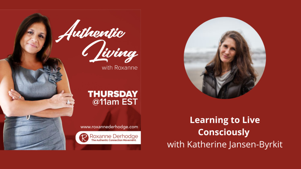 Learning to Live Consciously with Roxanne Derhodge and Katherine Jansen-Byrkit