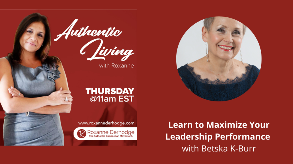 Learn to Maximize Your Leadership Performance with Roxanne Derhodge and Betska K-Burr