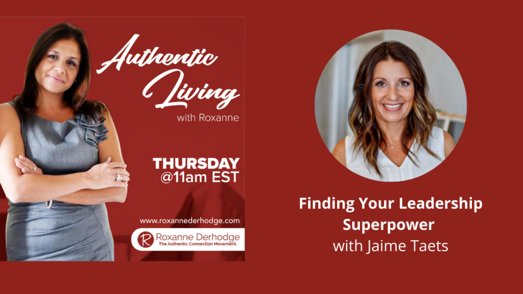 Leadership Superpower with Roxanne Derhodge and Jaime Taets