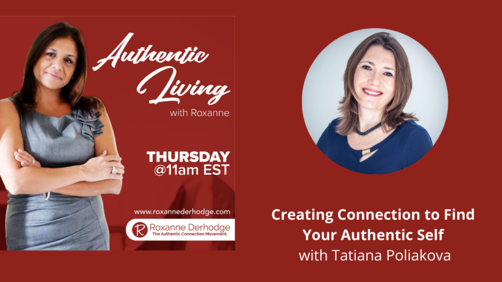 Creating Connection to Find Your Authentic Self with Roxanne Derhodge and Tatiana Poliakova
