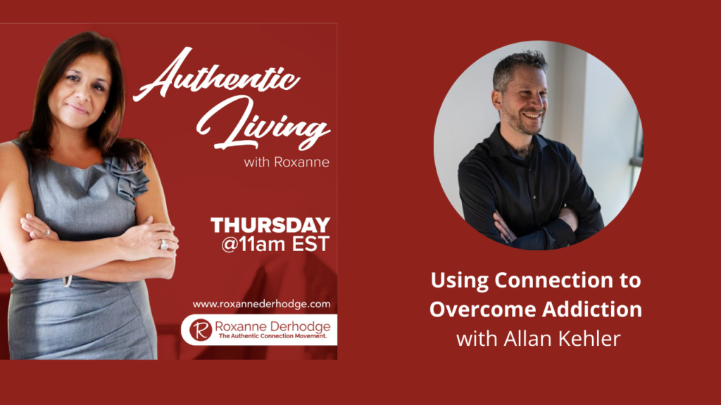 Using Connection to Overcome Addiction with Roxanne Derhodge and Allan Kehler