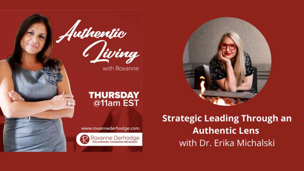 Authentic Leadership with Roxanne Derhodge and Erika Michalski