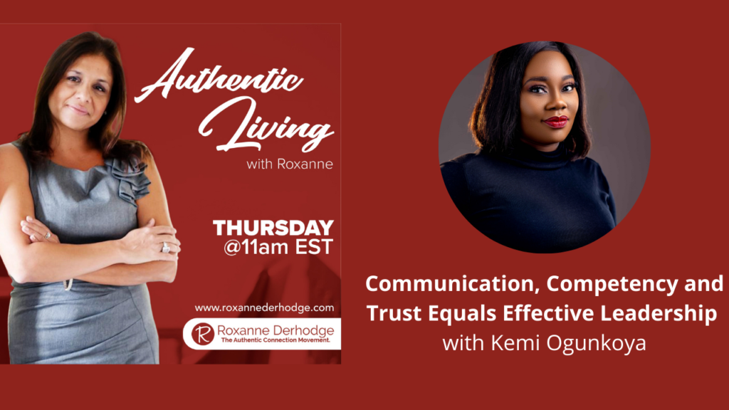 Communication, Competency and Trust Equals Effective Leadership with Roxanne Derhodge and Kemi Ogunkoya