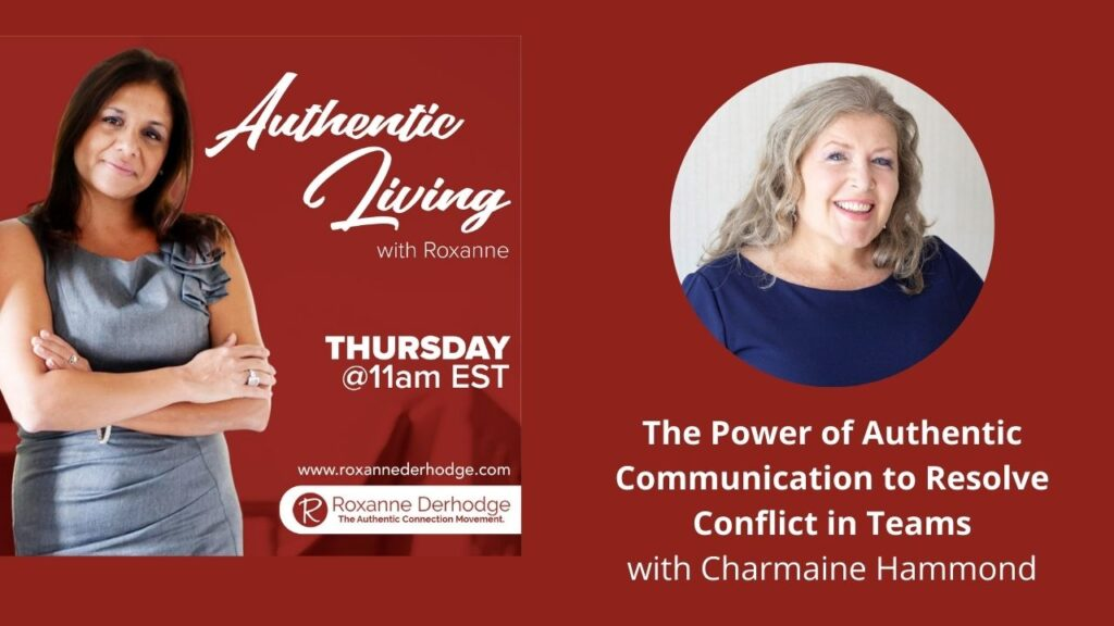 The Power of Authentic Communication to Resolve Conflict in Teams with Roxanne Derhodge and Charmaine Hammond