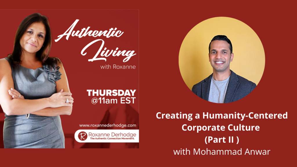 Creating a Humanity-Centered Corporate Culture with Roxanne Derhodge and Mohammad Anwar Part II
