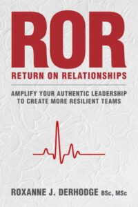 resilience for a return on relationships to amplify your authentic leadership to create teams with resilience