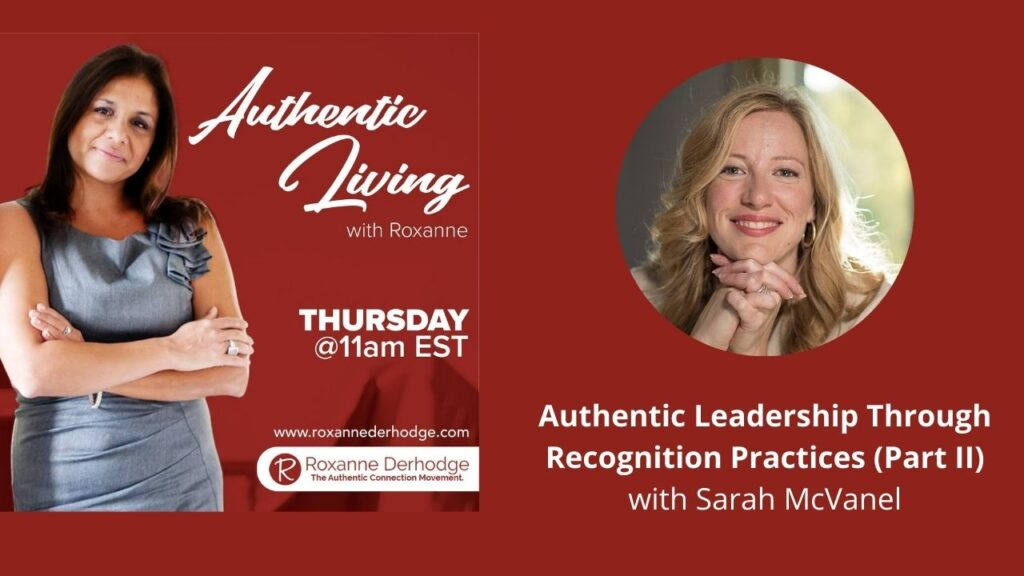 Authentic Leadership Through Recognition Practices (Part II) with Roxanne Derhodge and Sarah McVanel