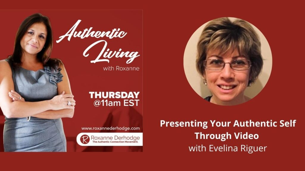 Presenting Your Authentic Self Through Video with Roxanne Derhodge and Evelina Riguer