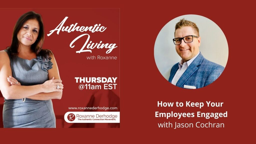How to keep your employees engaged with Roxanne Derhodge and Jason Cochran