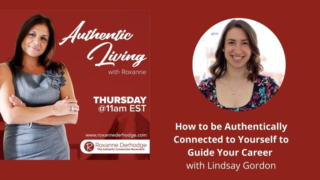 How to be Authentically Connected to Yourself to Guide Your Career with Roxanne Derhodge and Lindsay Gordon